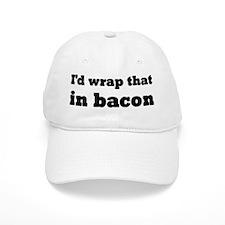 I'd Wrap That In Bacon Baseball Cap