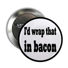 """I'd Wrap That In Bacon 2.25"""" Button"""