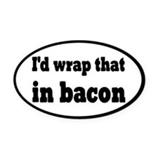 I'd Wrap That In Bacon Oval Car Magnet
