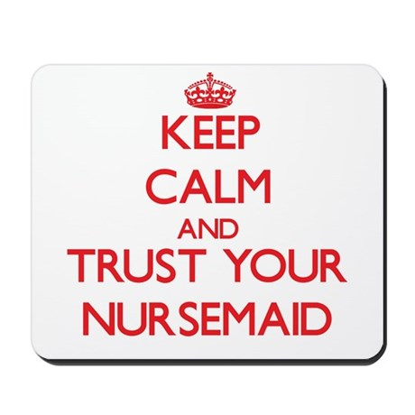Keep Calm and trust your Nursemaid Mousepad
