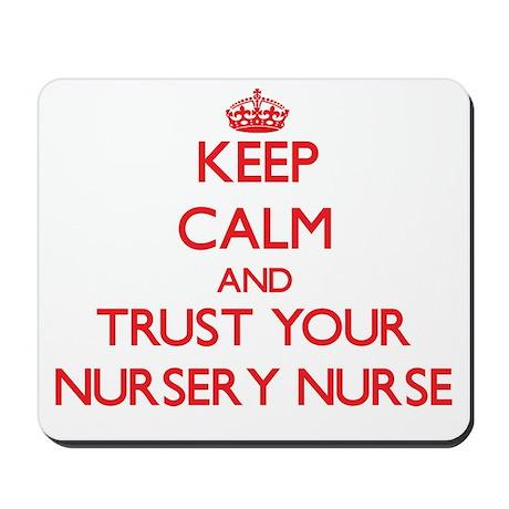 Keep Calm and trust your Nursery Nurse Mousepad