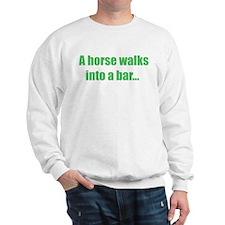 A horse walks into a bar... Sweatshirt