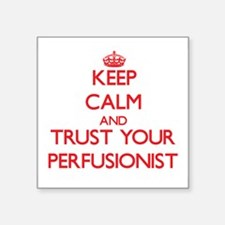 Keep Calm and trust your Perfusionist Sticker