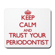 Keep Calm and trust your Periodontist Mousepad