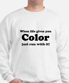 When life gives you color just run with it! Sweats