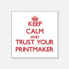 Keep Calm and trust your Printmaker Sticker