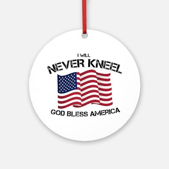 I will never kneel God Bless Americ Round Ornament