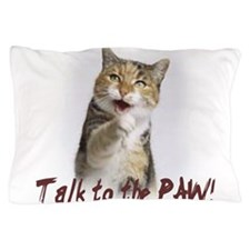 talk to the paw.png Pillow Case