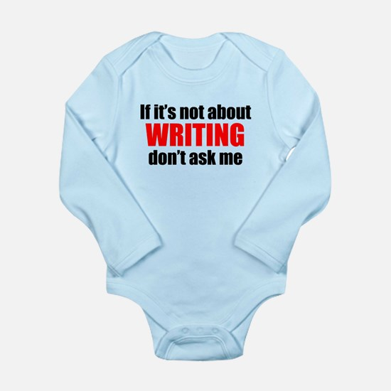If Its Not About Writing Dont Ask Me Body Suit