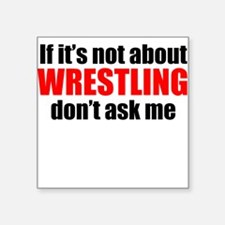 If Its Not About Wrestling Dont Ask Me Sticker