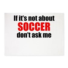 If Its Not About Soccer Dont Ask Me 5'x7'Area Rug