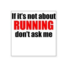 If Its Not About Running Dont Ask Me Sticker
