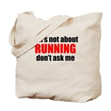 If Its Not About Running Dont Ask Me Tote Bag
