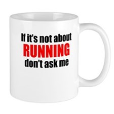 If Its Not About Running Dont Ask Me Mugs