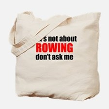 If Its Not About Rowing Dont Ask Me Tote Bag
