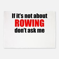 If Its Not About Rowing Dont Ask Me 5'x7'Area Rug