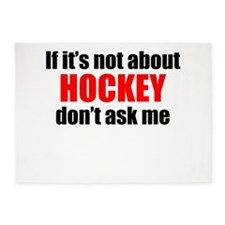 If Its Not About Hockey Dont Ask Me 5'x7'Area Rug