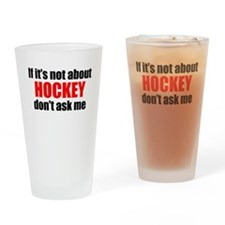 If Its Not About Hockey Dont Ask Me Drinking Glass
