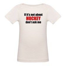 If Its Not About Hockey Dont Ask Me T-Shirt