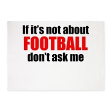 If Its Not About Football Dont Ask Me 5'x7'Area Ru
