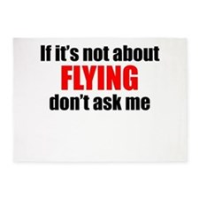 If Its Not About Flying Dont Ask Me 5'x7'Area Rug