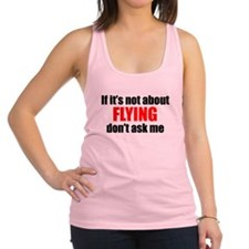 If Its Not About Flying Dont Ask Me Racerback Tank