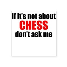 If Its Not About Chess Dont Ask Me Sticker
