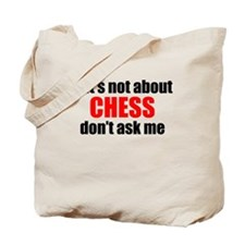 If Its Not About Chess Dont Ask Me Tote Bag