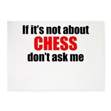 If Its Not About Chess Dont Ask Me 5'x7'Area Rug
