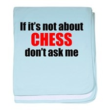 If Its Not About Chess Dont Ask Me baby blanket