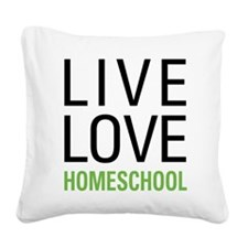 Live Love Homeschool Square Canvas Pillow