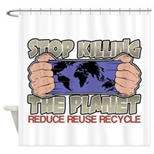 Stop Killing the Planet Shower Curtain