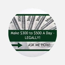 "300 To 500 A Day Ask Me How 3.5"" Button"