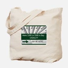300 TO 500 A DAY ASK ME HOW Tote Bag