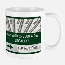 300 TO 500 A DAY ASK ME HOW Mugs