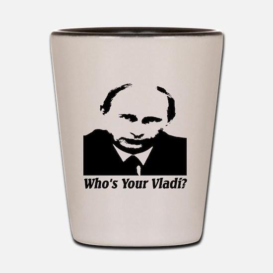 Who's Your Vladi? Shot Glass
