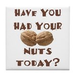 Have You Had Your Nuts Today? Tile Coaster