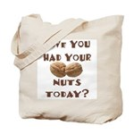 Have You Had Your Nuts Today? Tote Bag
