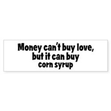 corn syrup (money) Bumper Bumper Sticker