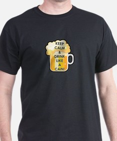 KEEP CALM AND DRINK LIKE A CAIN T-Shirt