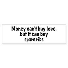 spare ribs (money) Bumper Bumper Sticker