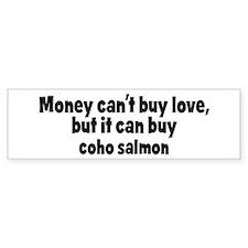 coho salmon (money) Bumper Bumper Sticker
