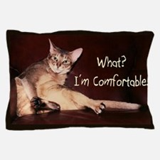 What? I'm Comfortable! - Pillow Case