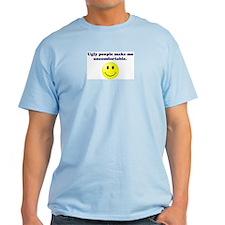 Ugly People Make Me Uncomfortable - T-Shirt