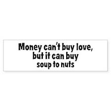 soup to nuts (money) Bumper Bumper Sticker