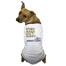 Mama ain't happy Dog T-Shirt