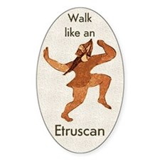 Walk Like An Etruscan Oval Decal
