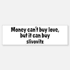 slivovitz (money) Bumper Bumper Bumper Sticker