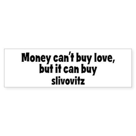 slivovitz (money) Bumper Sticker