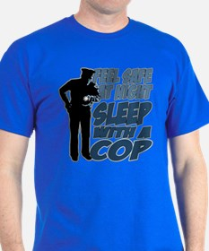 Feel Safe at Night, Sleep With a Cop T-Shirt